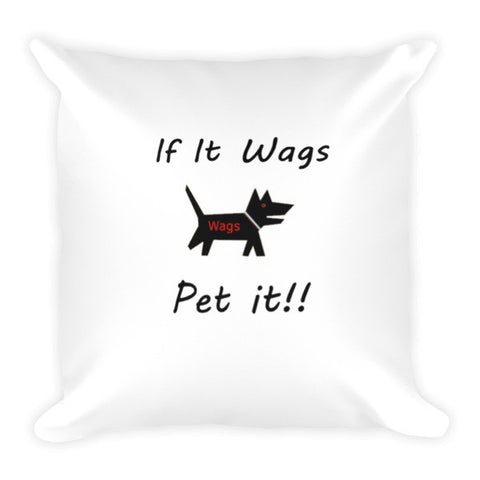 If It Wags - Pet it!! Pillow
