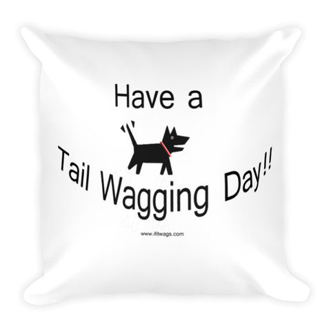 Have a Tail Wagging Day!! Pillow