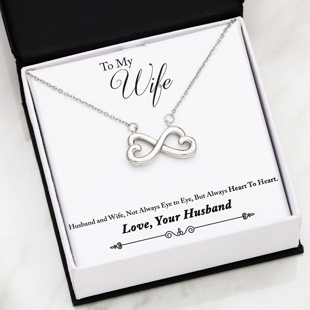 To My Wife - Husband and Wife, Not Always Eye to Eye, But Always Heart To Heart - Love, Your Husband