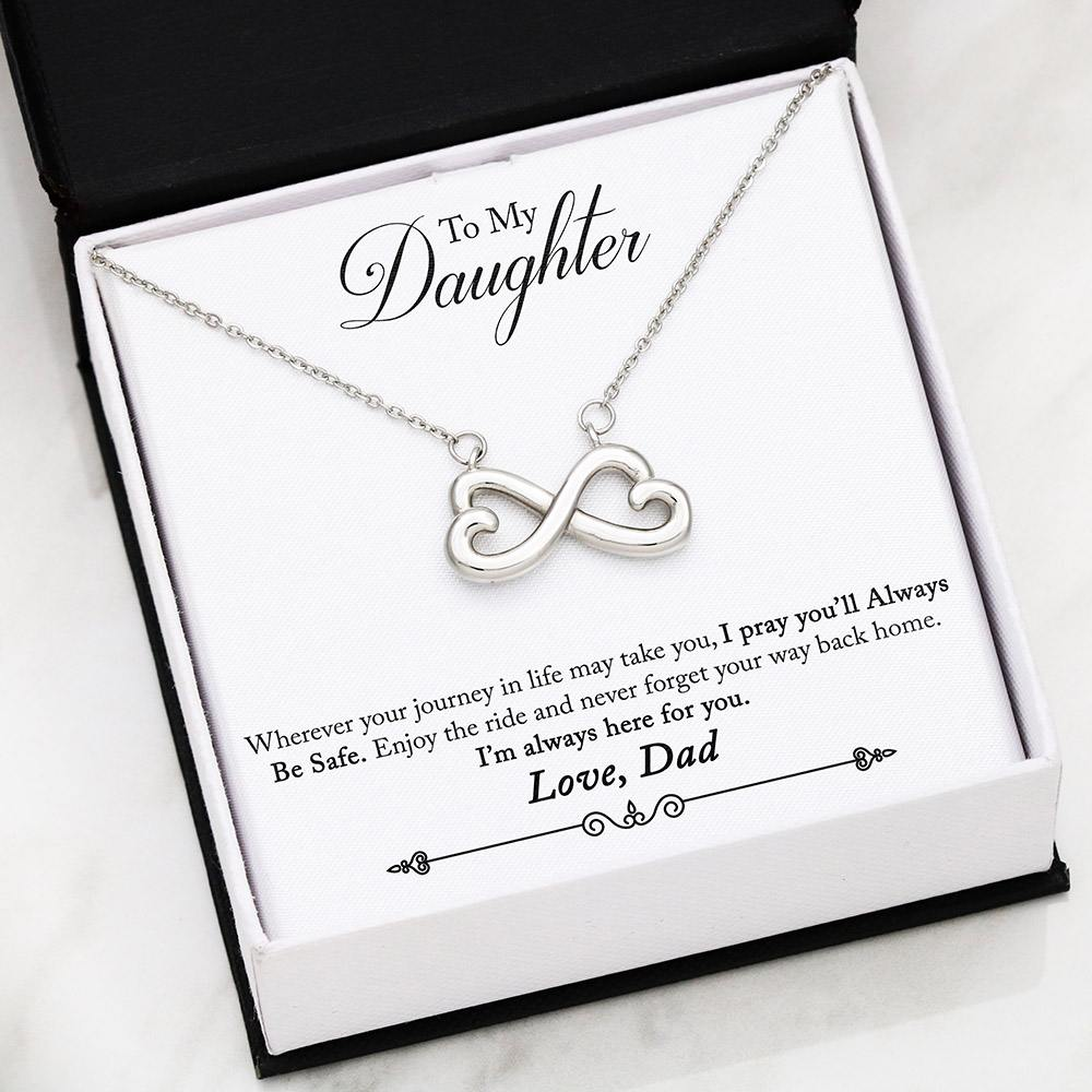 To My Daughter - Wherever your journey in life may take you, I pray you'll Always Be Safe. Enjoy the ride and never forget your way back home. I'm always here for you. - Love, Dad