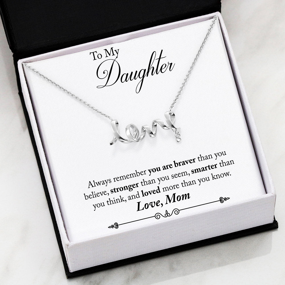 To My Daughter - Always remember you are braver than you believe, stronger than you seem, smarter than you think, and loved more, than you know - Love, Mom