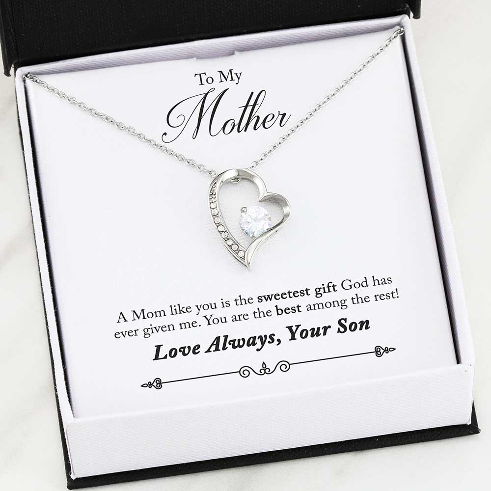 To My Mother - A Mom like you is the sweetest gift God has ever given me. You are the best among the rest! - Love Always, Your Son
