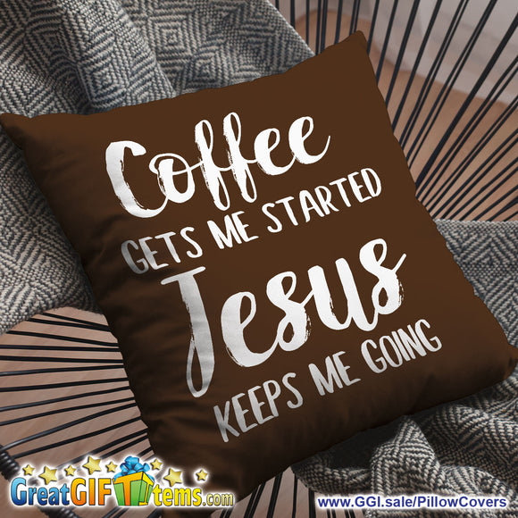 Coffee Gets Me Started Jesus Keeps Me Going Throw Pillow Cover