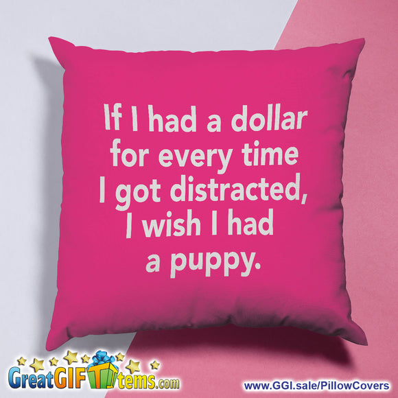 If I Had A Dollar For Every Time I Got Distracted, I Wish I Had A Puppy Throw Pillow Cover