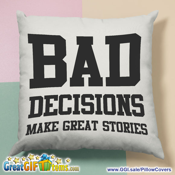 Bad Decision Make Great Stories Pillow Cover