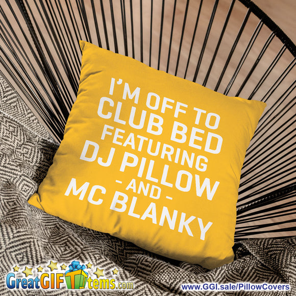 I'm Off To Club Bed Featuring DJ Pillow And MC Blanky Throw Pillow Cover