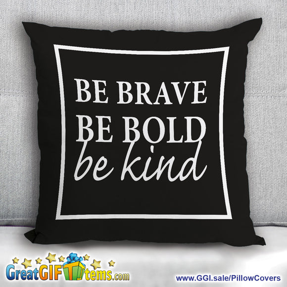 Be Brave Be Bold Be Kind Throw Pillow