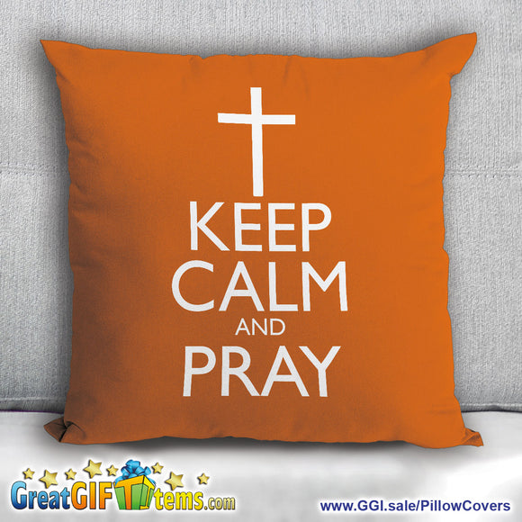 Keep Calm And Pray Throw Pillow Cover