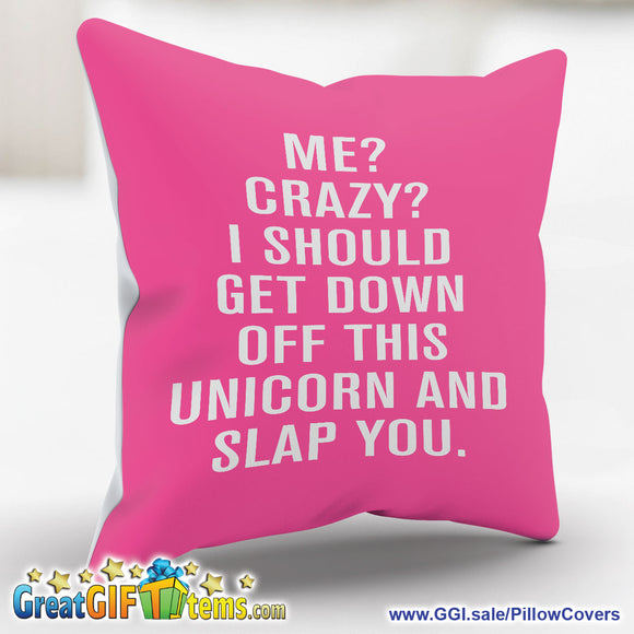 Me? Crazy? I Should Get Down Off This Unicorn Throw Pillow Cover