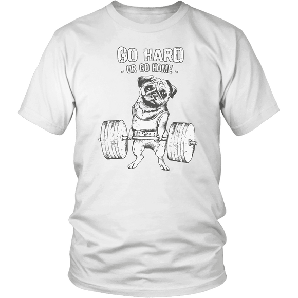 + Go Hard Or Go Home Pug T-Shirt For Either Men Or Women - GreatGiftItems.com