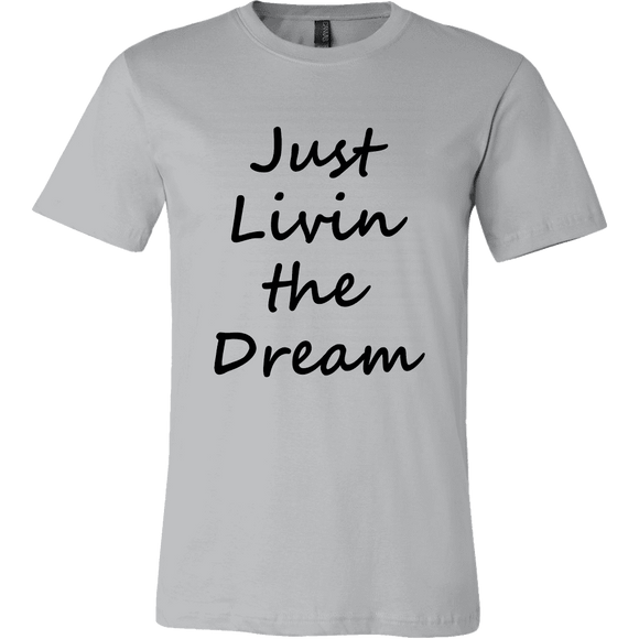 +Just Livin the Dream Unisex T-Shirt - GreatGiftItems.com