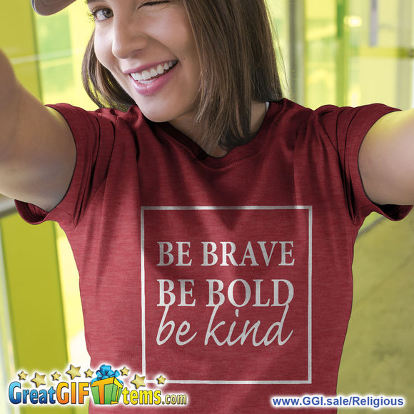 Be Brave Be Bold Be Kind Heather Color T-Shirt