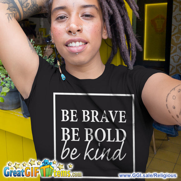 Be Brave Be Bold Be Kind Solid Color T-Shirt