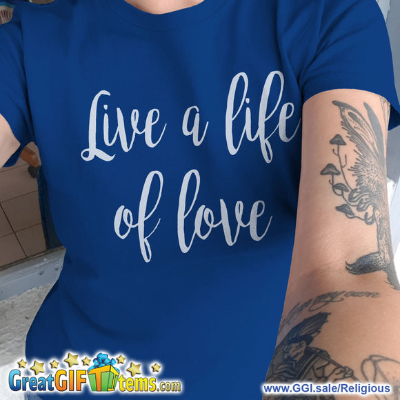Live A Life Of Love Solid Color T-Shirt