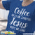 Coffee Gets Me Started Jesus Keeps Me Going Heather Color T-Shirt