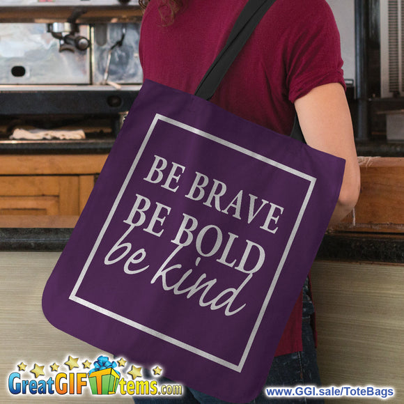 Be Brave Be Bold Be Kind Canvas Tote Bag