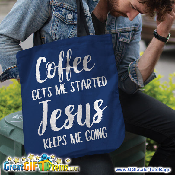 Coffee Get Me Started Jesus Keeps Me Going Canvas Tote Bag