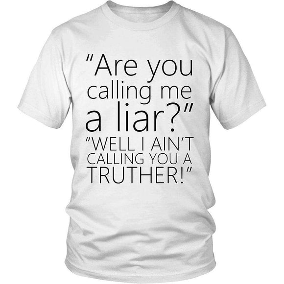 Are You Calling Me A Liar? Well I Ain't Calling You A Truther! - GreatGiftItems.com