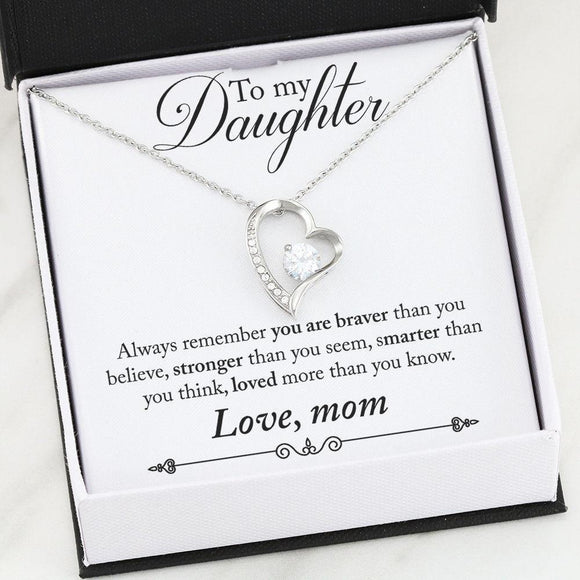 To My Daughter - Always remember you are braver than you believe, stronger than you seem, smarter than you think, and loved more than you know. - Love, Mom