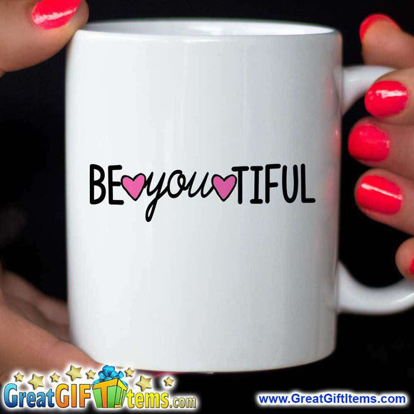 BE you TIFUL Novelty Coffee Mug - GreatGiftItems.com