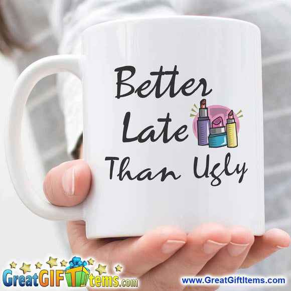 Better Late Than Ugly Cool Coffee Cups - GreatGiftItems.com