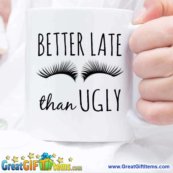 Better Late Than Ugly Cool Coffee Mugs - GreatGiftItems.com