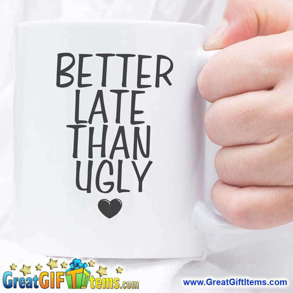 Better Late Than Ugly Cute Coffee Mugs - GreatGiftItems.com