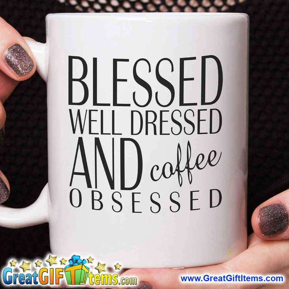 Blessed Well Dressed And Coffee Obsessed - GreatGiftItems.com