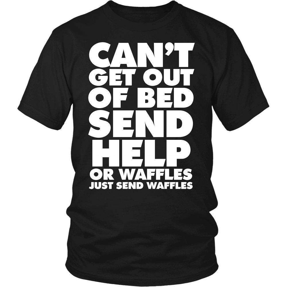 Can't Get Out Of Bed Send Help Or Waffles Just Send Waffles - GreatGiftItems.com