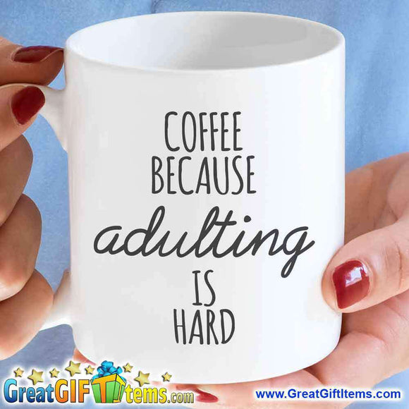 Coffee Because Adulting Is Hard - GreatGiftItems.com
