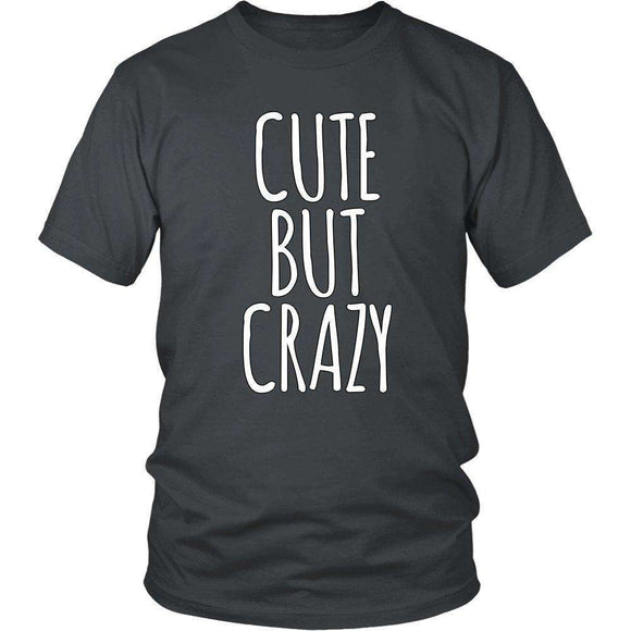 Cute But Crazy Hilarious T-Shirt - GreatGiftItems.com