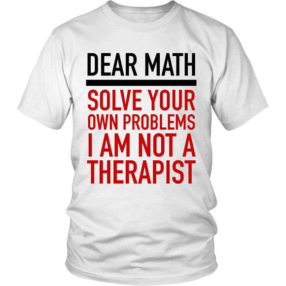 Dear Math Solve Your Own Problems I Am Not A Therapist - GreatGiftItems.com