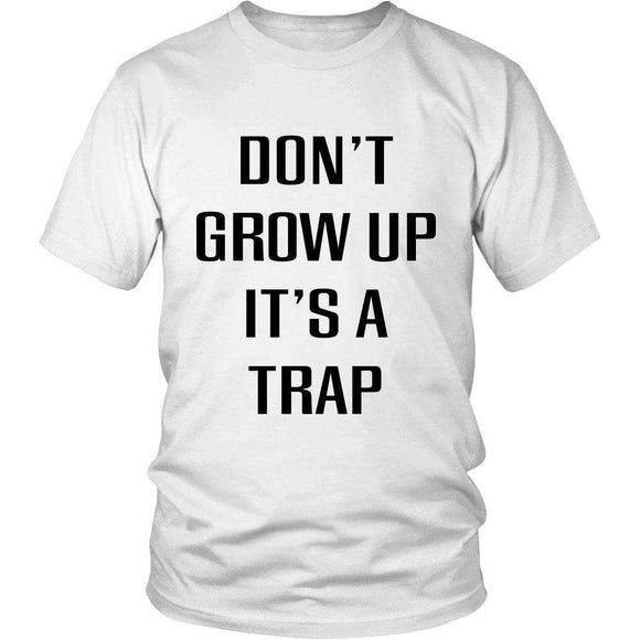 Don't Grow Up It's A Trap - GreatGiftItems.com