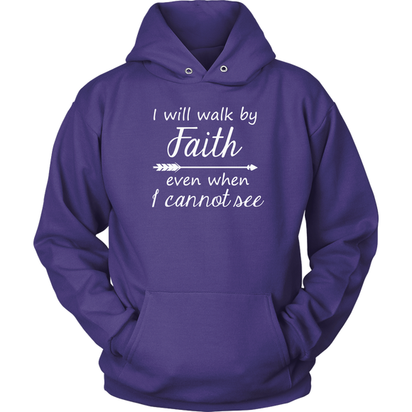 I Will Walk By Faith Even When I Cannot See Hoodie
