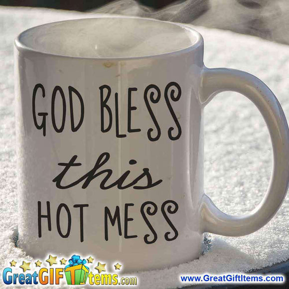 God Bless This Hot Mess Unique Coffee Mug - GreatGiftItems.com