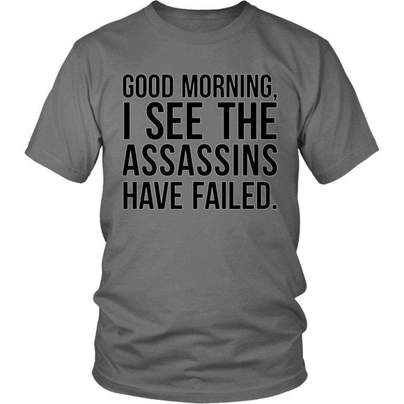 Good Morning, I See The Assassins Have Failed - GreatGiftItems.com
