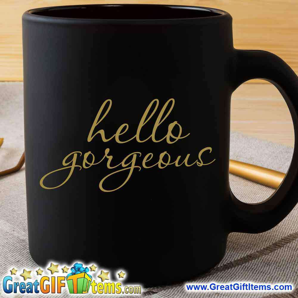 Hello Gorgeous Cute Coffee Mug - GreatGiftItems.com