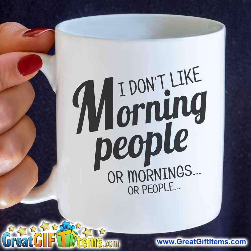 I Don't Like Morning People Or Mornings Or People - GreatGiftItems.com