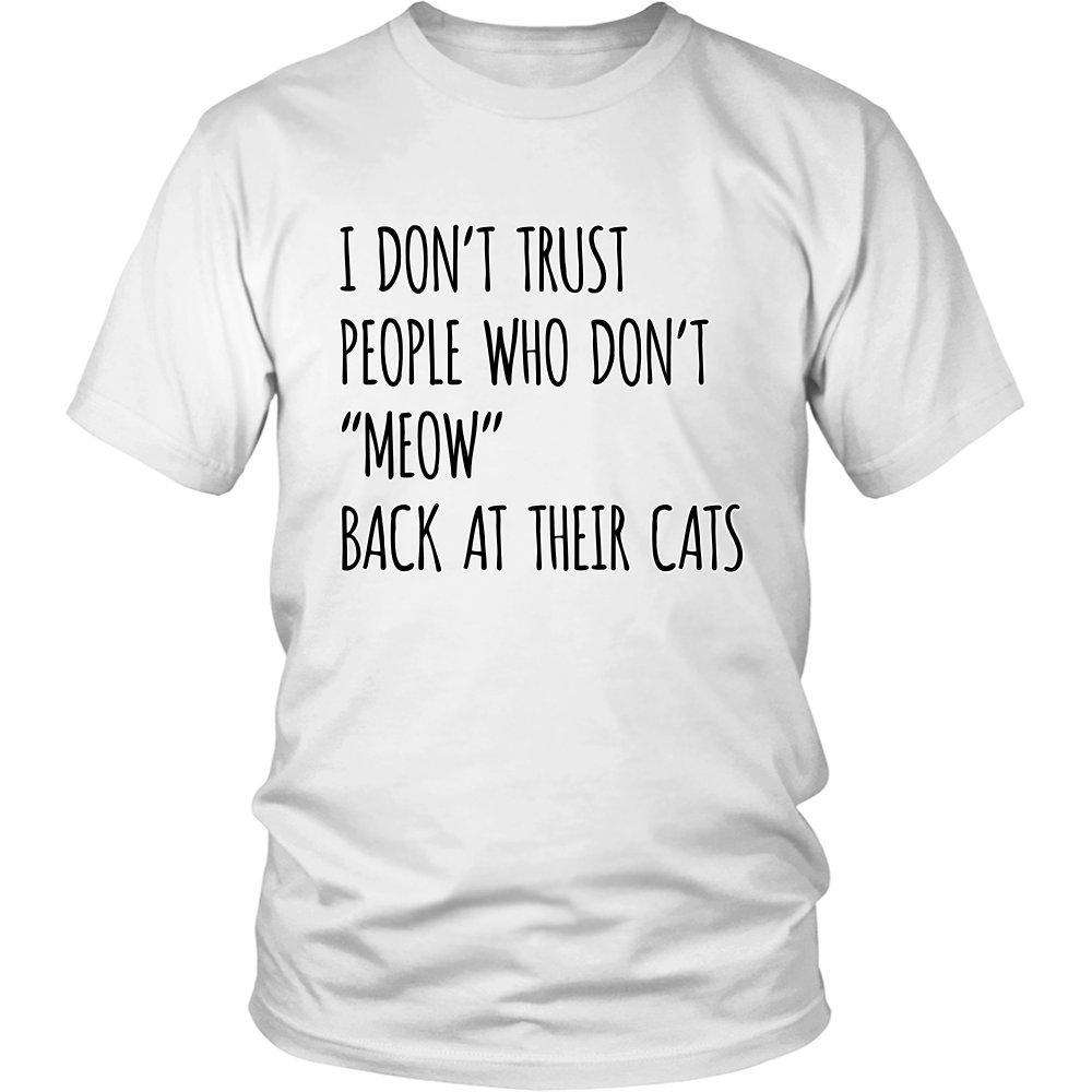I Don't Trust People Who Don't Meow Back At Their Cats - GreatGiftItems.com