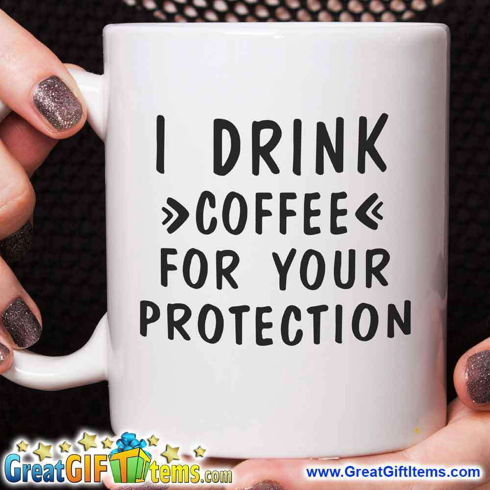 I Drink Coffee For Your Protection Coffee Mug - GreatGiftItems.com