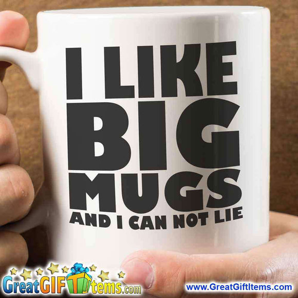 I Like Big Mugs And I Can Not Lie - GreatGiftItems.com