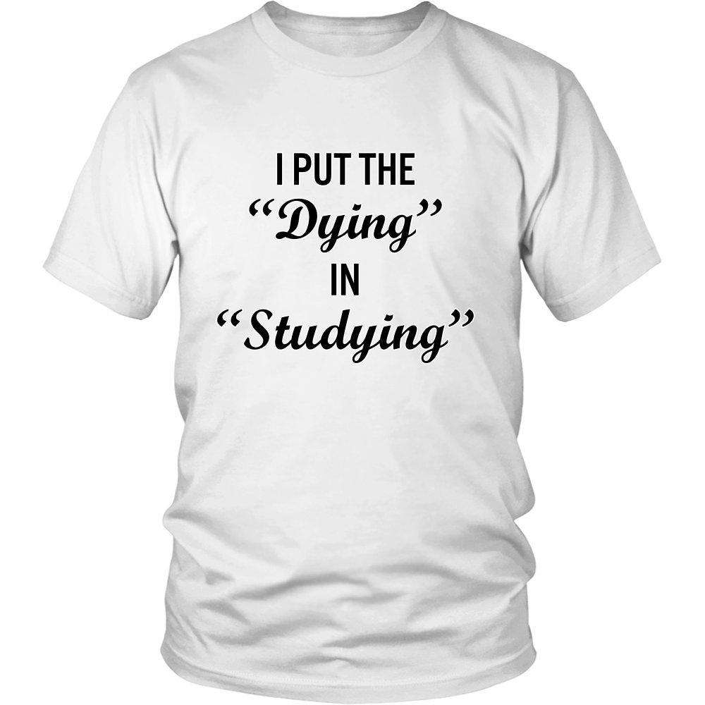 "I Put The ""Dying"" In ""Studying"" - GreatGiftItems.com"