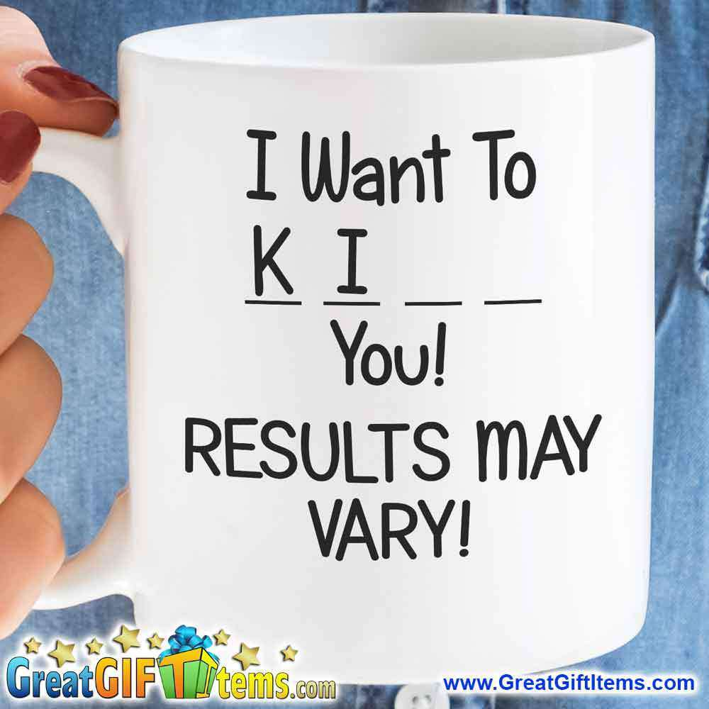 I Want To Ki _ _ You! Results May Vary! - GreatGiftItems.com
