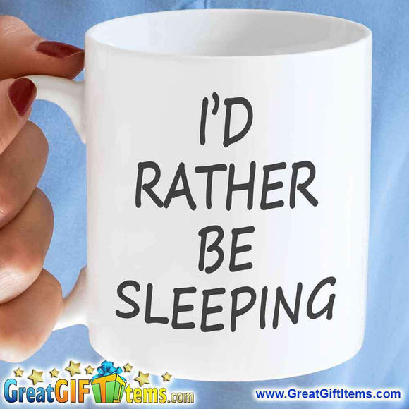 I'd Rather Be Sleeping Cool Coffee Mugs - GreatGiftItems.com