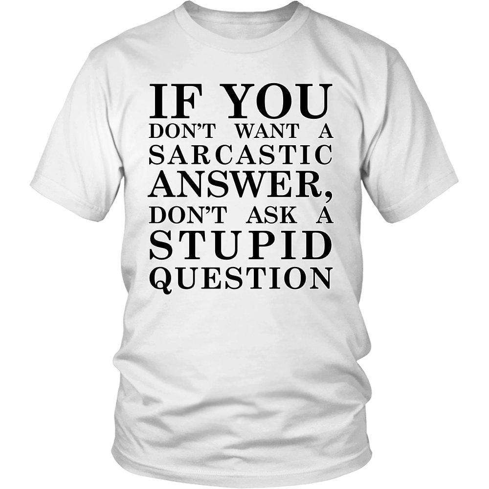 If You Don't Want A Sarcastic Answer Don't Ask A Stupid Question - GreatGiftItems.com