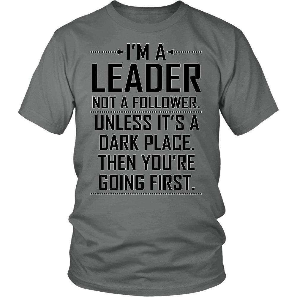 I'm A Leader Not A Follower. Unless It's A Dark Place. Then You're Going First. - GreatGiftItems.com