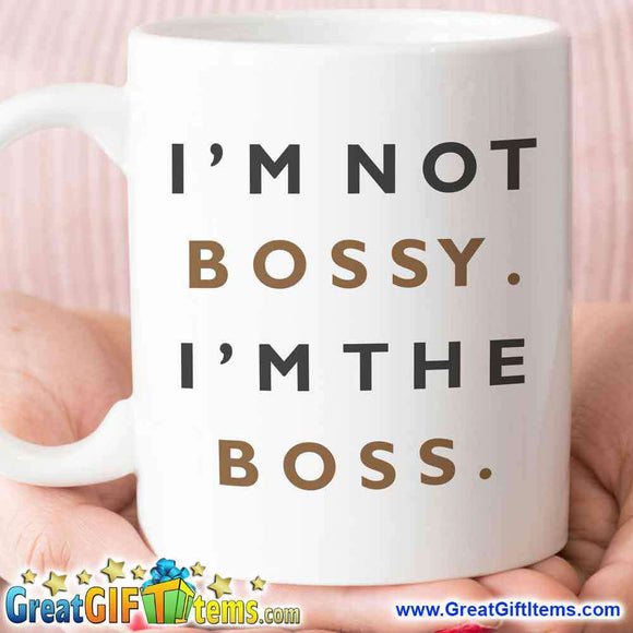 I'm Not Bossy I'm The Boss Awesome Coffee Mug - GreatGiftItems.com