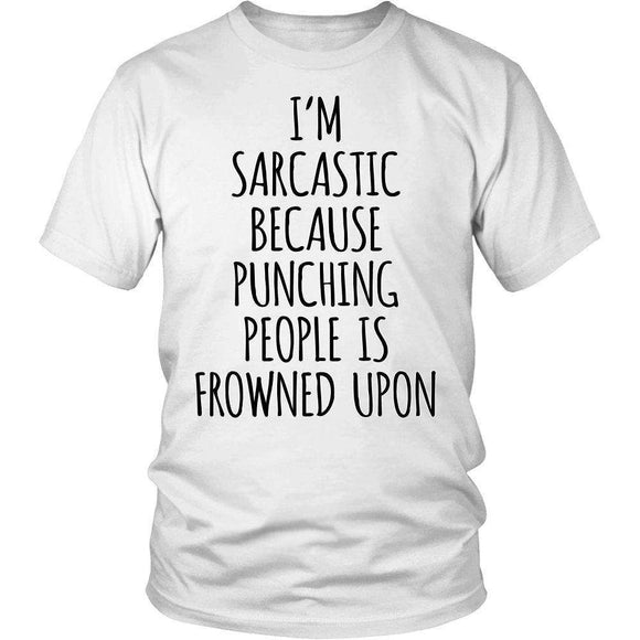 I'm Sarcastic Because Punching People Is Frowned Upon - GreatGiftItems.com
