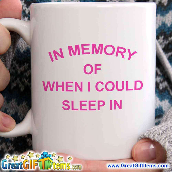 In Memory Of When I Could Sleep In Cool Coffee Mug