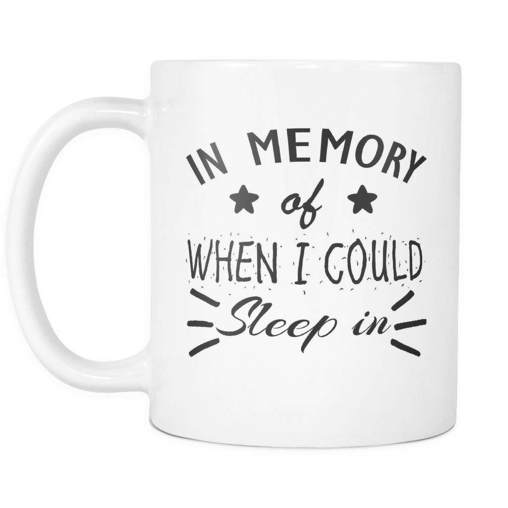 In Memory Of When I Could Sleep In Novelity Coffee Mug